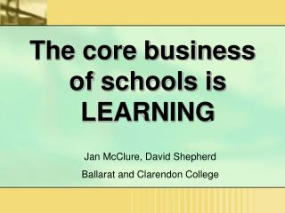 The core business of schools is LEARNING