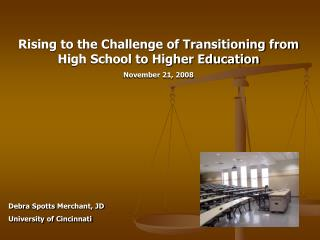 Rising to the Challenge of Transitioning from High School to Higher Education November 21, 2008 Debra  Spotts  Merchant