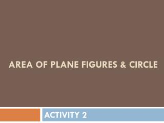 AREA OF PLANE FIGURES & CIRCLE