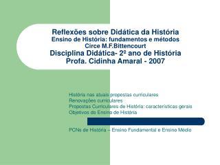 História nas atuais propostas curriculares Renovações curriculares Propostas Curriculares de História: características