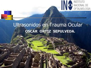 Ultrasonidos en Trauma Ocular OSCAR  ORTIZ  SEPULVEDA.