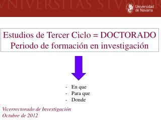 Estudios de Tercer Ciclo = DOCTORADO Periodo de formación en investigación