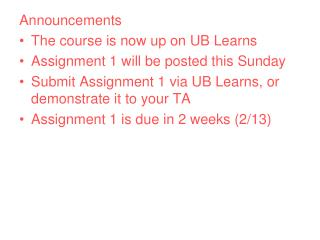 Announcements The course is now up on UB Learns Assignment 1 will be posted this Sunday Submit Assignment 1 via UB Lear