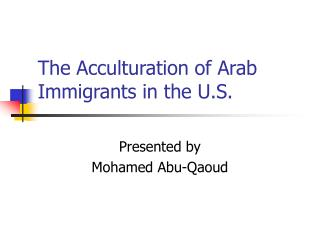 The Acculturation of Arab Immigrants in the U.S.