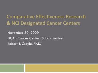 Comparative Effectiveness Research  & NCI Designated Cancer Centers