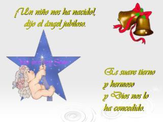 ¡Un niño nos ha nacido!,  dijo el ángel jubiloso.