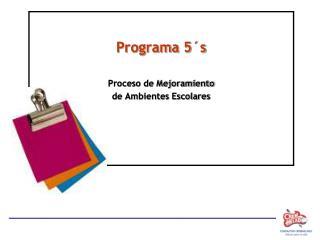 Programa 5´s Proceso de Mejoramiento  de Ambientes Escolares
