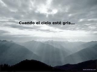 Cuando el cielo esté gris...