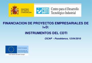 FINANCIACION DE PROYECTOS EMPRESARIALES DE I+D:  INSTRUMENTOS DEL CDTI CICAP  - Pozoblanco, 12/04/2010