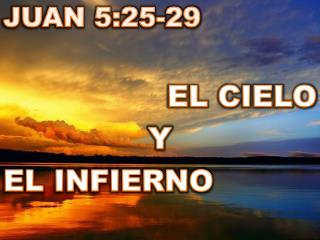 JUAN 5:25-29  EL CIELO  Y  EL INFIERNO