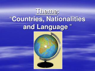 "Theme : "" Countries, Nationalities and Language """