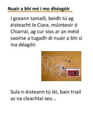 I gceann tamaill, beidh tú ag éisteacht le Ciara, múinteoir ó Chiarraí, ag cur síos ar an méid saoirse a tugadh di nuai