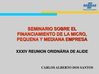 SEMINARIO SOBRE EL FINANCIAMIENTO DE LA MICRO, PEQUENA Y MEDIANA EMPRESA XXXIV REUNION ORIDNÁRIA DE ALIDE
