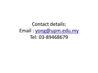 Contact details:  Email :  yong@upm.edu.my Tel: 03-89468679