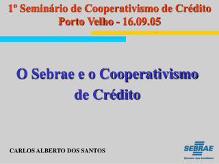 O Sebrae e o Cooperativismo  de Crédito