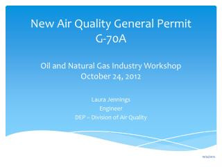 New Air Quality General Permit G-70A Oil  and Natural Gas Industry  Workshop October 24, 2012