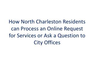 How North Charleston Residents can Process an Online Request for Services or Ask a Question to City Offices