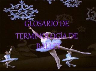 GLOSARIO DE TERMINOS DE BALLET
