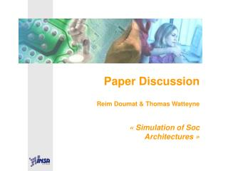 Paper Discussion Reim Doumat & Thomas Watteyne « Simulation of Soc Architectures »
