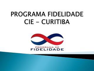 PROGRAMA FIDELIDADE CIE - CURITIBA