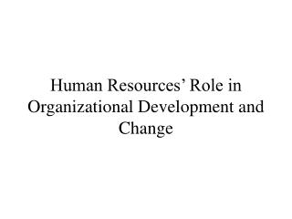 Human Resources' Role in Organizational Development and Change