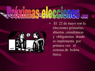 El  22 de mayo son la elecciones primarias, abiertas ,simultáneas  y  obligatorias  donde  se implementa  por primera