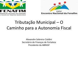 Tributaç ão Municipal – O Caminho para a Autonomia Fiscal