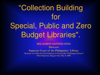 "MILAGROS SANTOS-ONG Director Supreme Court of the Philippines  Library ""Seminar on Collection Development in Financiall"
