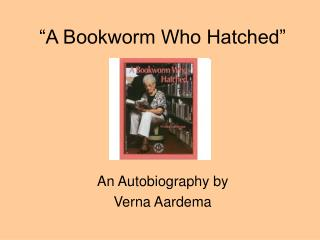 """A Bookworm Who Hatched"""