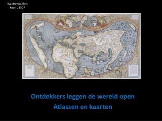 Ontdekkers leggen de wereld open Atlassen en kaarten