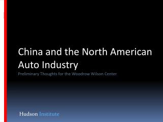 China and the North American Auto Industry Preliminary Thoughts for the Woodrow Wilson Center