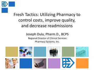 Fresh Tactics: Utilizing Pharmacy to  control costs, improve quality,  and decrease readmissions