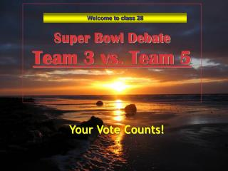 Super Bowl Debate Team 3 vs. Team 5