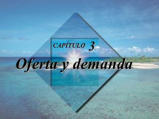 CAPÍTULO  3 Oferta y demanda