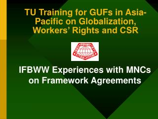 TU Training for GUFs in Asia-Pacific on Globalization, Workers� Rights and CSR
