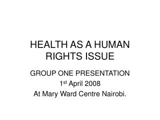 HEALTH AS A HUMAN RIGHTS ISSUE