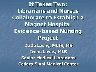 It Takes Two:  Librarians and Nurses Collaborate to Establish a Magnet Hospital  Evidence-based Nursing Project