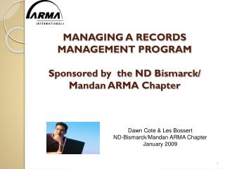 MANAGING A RECORDS MANAGEMENT PROGRAM  Sponsored by  the ND Bismarck/ Mandan ARMA Chapter