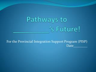 Pathways to _________'s Future!