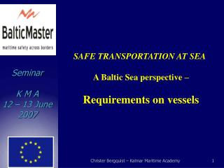 SAFE TRANSPORTATION AT SEA A Baltic Sea perspective – Requirements on vessels