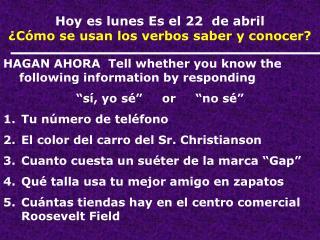 Hoy es lunes Es el 22  de abril ¿Cómo se usan los verbos saber y conocer?