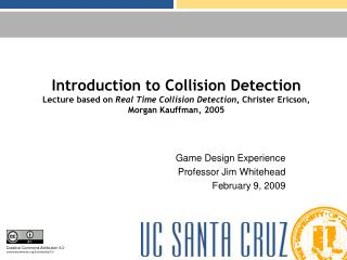 Introduction to Collision Detection Lecture based on  Real Time Collision Detection,  Christer Ericson, Morgan Kauffman