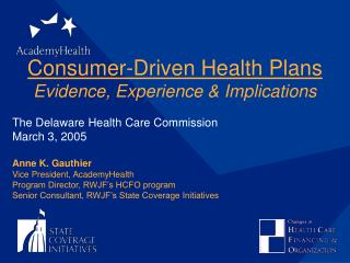 Consumer-Driven Health Plans Evidence, Experience & Implications The Delaware Health Care Commission March 3, 2005 Anne