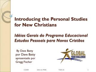 Introducing the Personal Studies  for New Christians  Idéias Gerais do Programa Educacional Estudos Pessoais para Novos