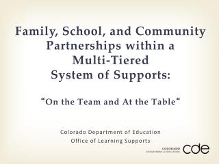 Family, School, and Community Partnerships within a  Multi-Tiered System of Supports: � On the Team and At the Table �