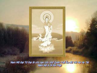 Nam Mô Đại Từ Đại Bi cứu nạn cứu khổ Quán Thế Âm Bồ Tát Ma Ha Tát Nam Mô A Di Đà Phật