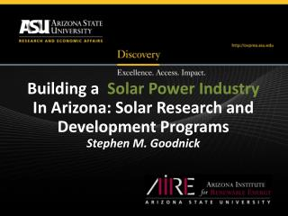Building a   Solar Power Industry  In Arizona: Solar Research and Development Programs Stephen M. Goodnick