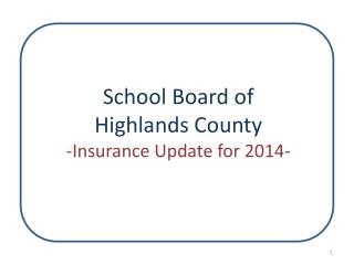 School Board of  Highlands County -Insurance Update for 2014-
