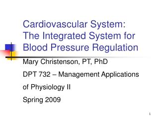 Cardiovascular System: The Integrated System for Blood Pressure Regulation Mary Christenson, PT, PhD DPT 732 – Manageme