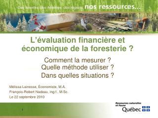 L'évaluation financière et économique de la foresterie ? Comment la mesurer ? Quelle méthode utiliser ? Dans quelles si